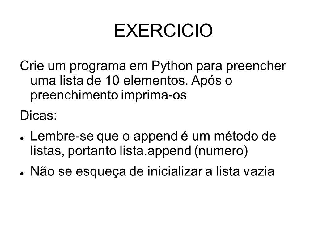 EXERCICIO Crie um programa em Python para preencher uma lista de 10 elementos. Após o preenchimento imprima-os.