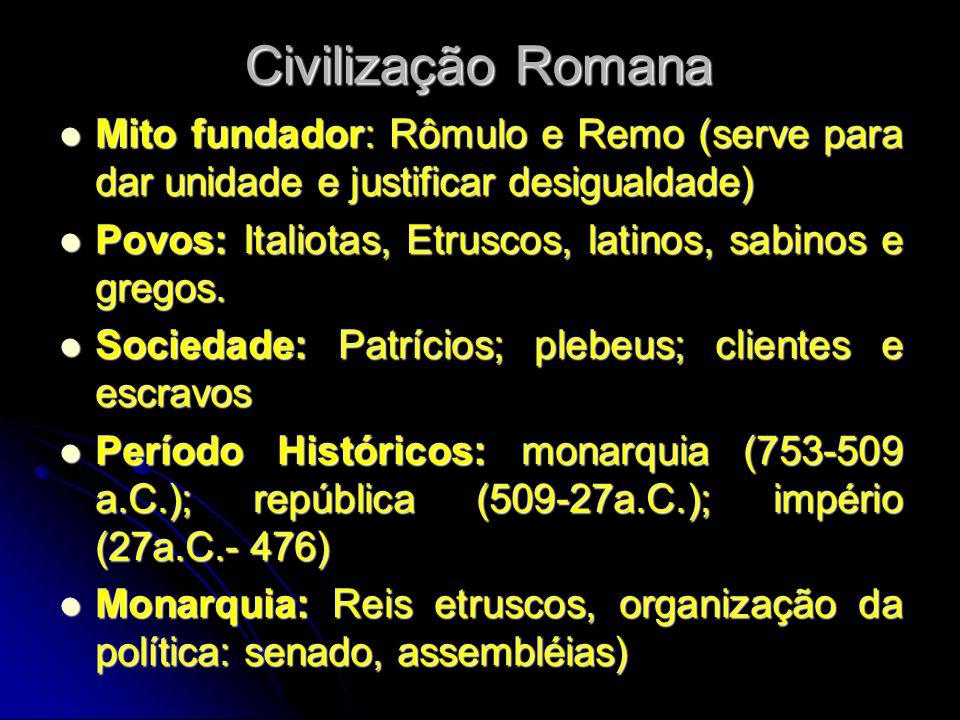 Civilização RomanaMito fundador: Rômulo e Remo (serve para dar unidade e justificar desigualdade)