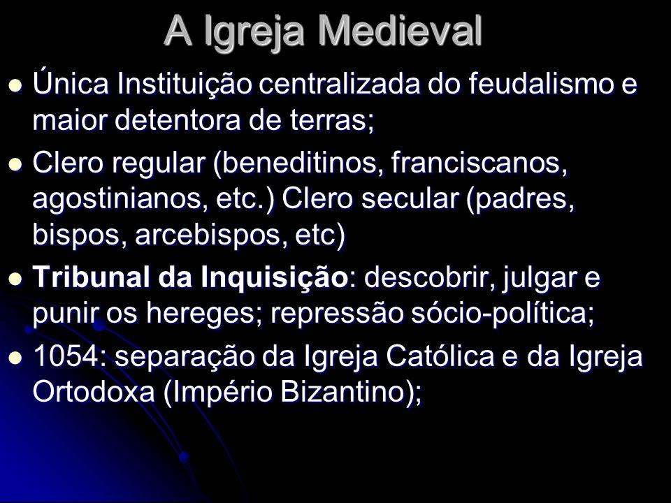 A Igreja MedievalÚnica Instituição centralizada do feudalismo e maior detentora de terras;