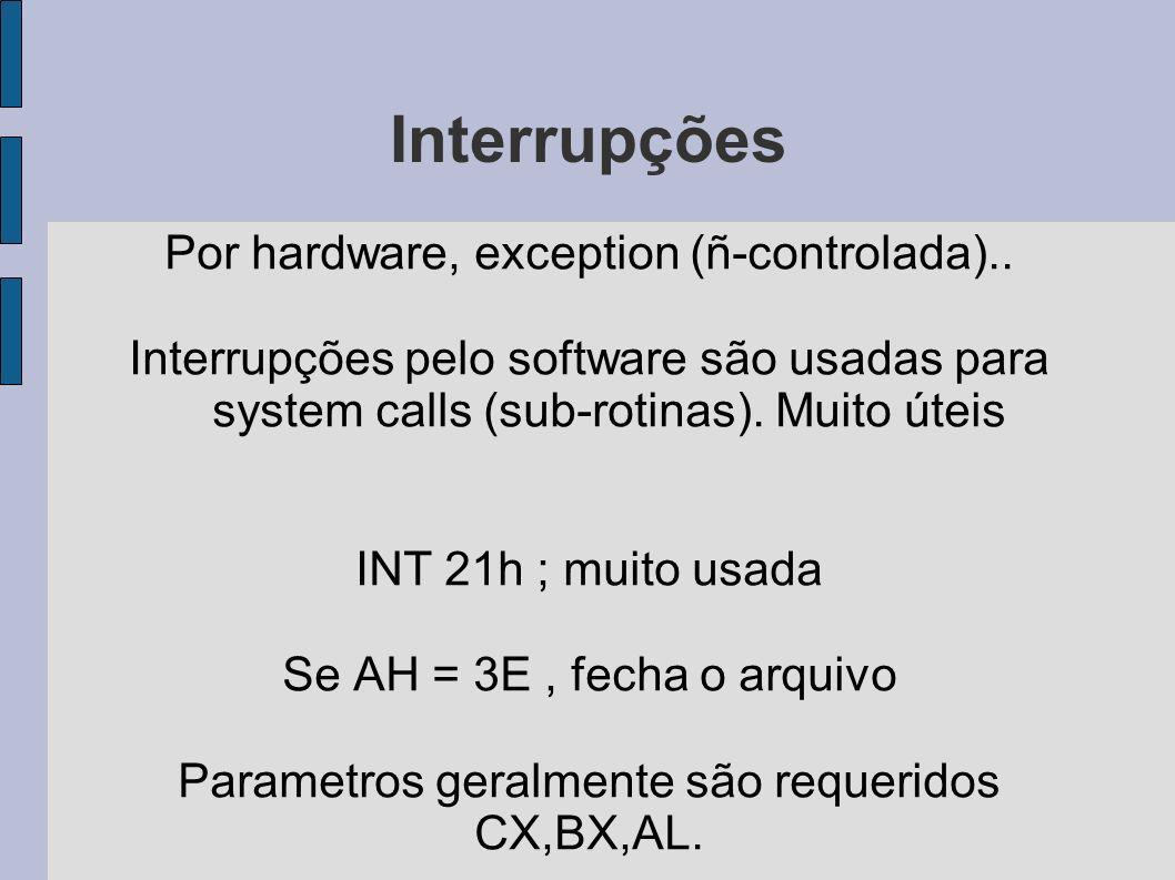 Interrupções Por hardware, exception (ñ-controlada)..