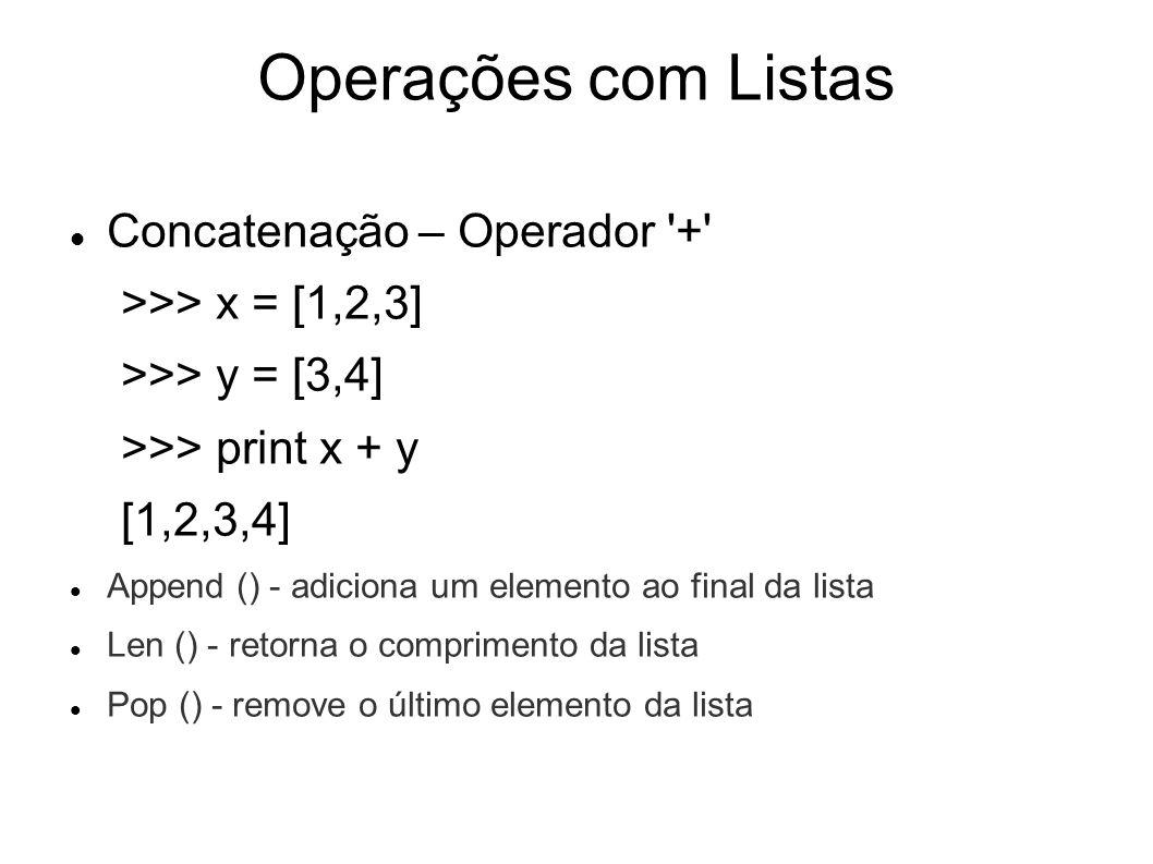 Operações com Listas Concatenação – Operador +
