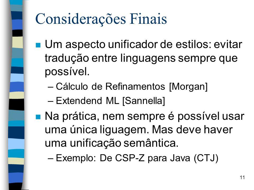 Considerações Finais Um aspecto unificador de estilos: evitar tradução entre linguagens sempre que possível.