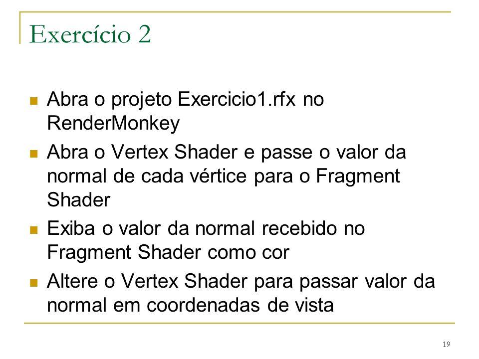 Exercício 2 Abra o projeto Exercicio1.rfx no RenderMonkey