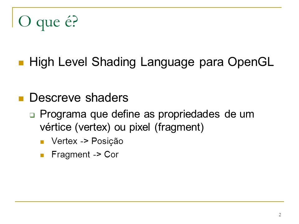 O que é High Level Shading Language para OpenGL Descreve shaders