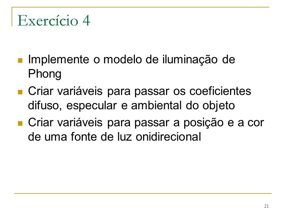 Exercício 4 Implemente o modelo de iluminação de Phong
