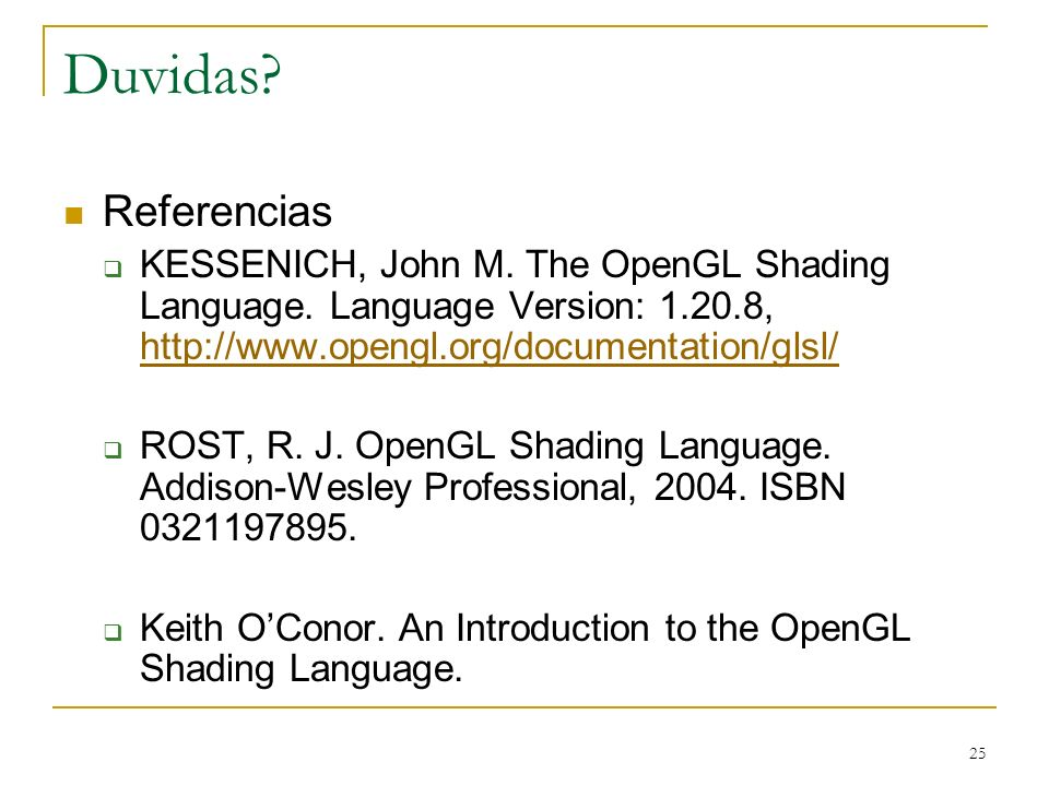 Duvidas Referencias. KESSENICH, John M. The OpenGL Shading Language. Language Version: 1.20.8, http://www.opengl.org/documentation/glsl/