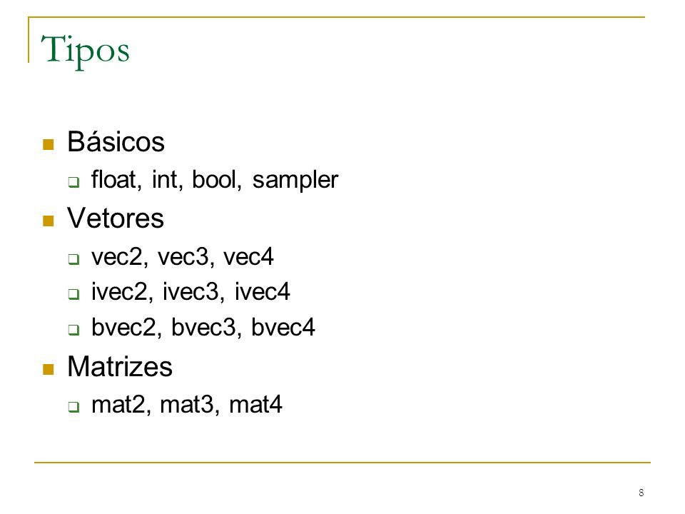 Tipos Básicos Vetores Matrizes float, int, bool, sampler