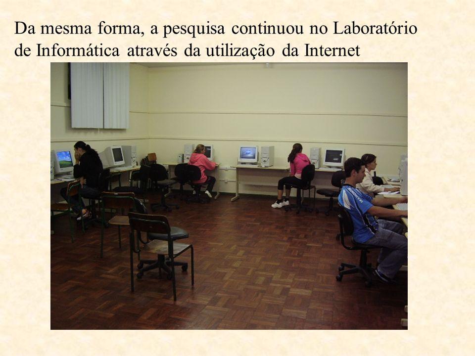 Da mesma forma, a pesquisa continuou no Laboratório de Informática através da utilização da Internet