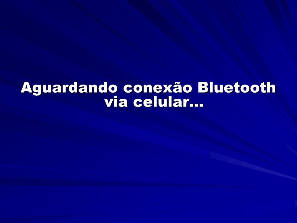 Aguardando conexão Bluetooth via celular...