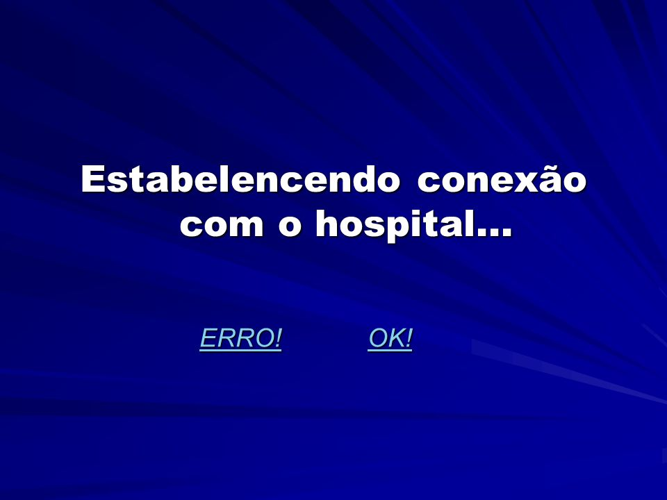 Estabelencendo conexão com o hospital...
