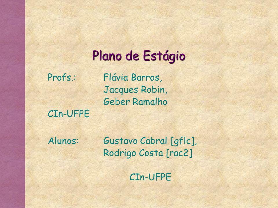 Profs.: Flávia Barros, Jacques Robin, Geber Ramalho CIn-UFPE