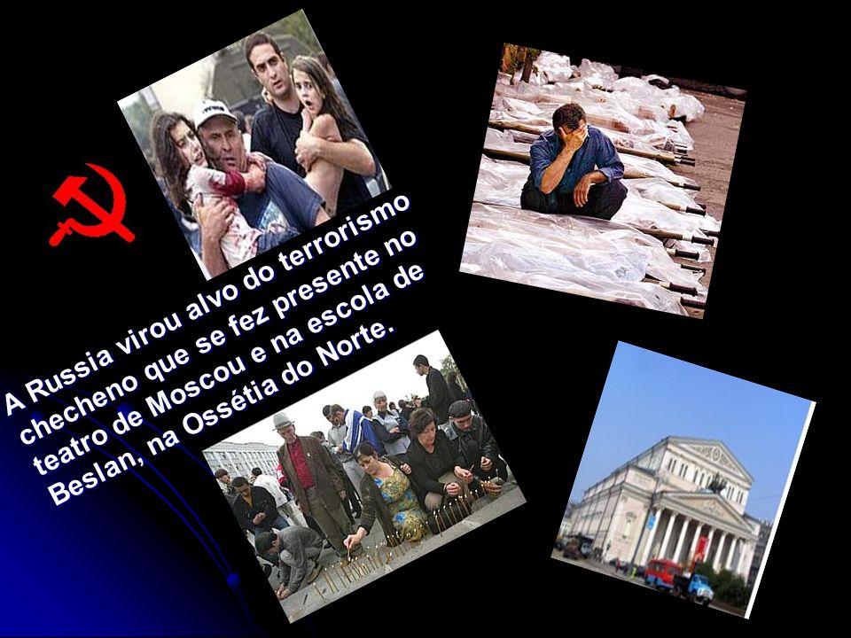 A Russia virou alvo do terrorismo checheno que se fez presente no teatro de Moscou e na escola de Beslan, na Ossétia do Norte.