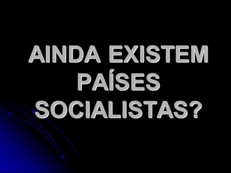 AINDA EXISTEM PAÍSES SOCIALISTAS