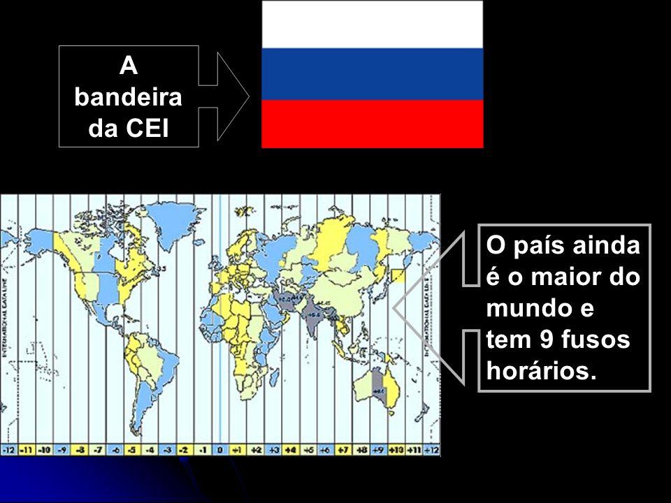 A bandeira da CEI O país ainda é o maior do mundo e tem 9 fusos horários.