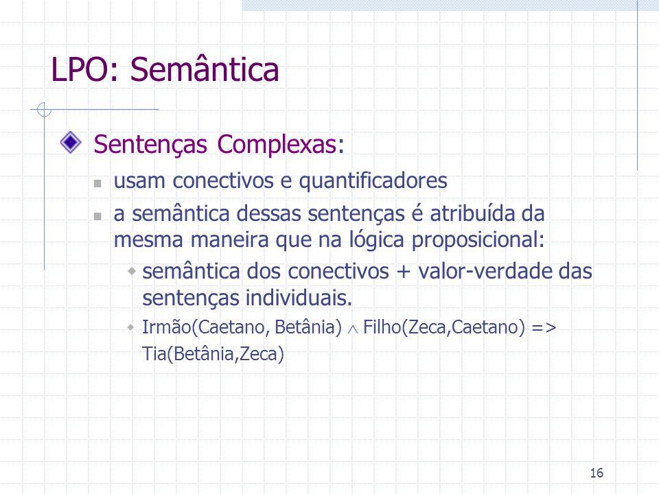 LPO: Semântica Sentenças Complexas: usam conectivos e quantificadores