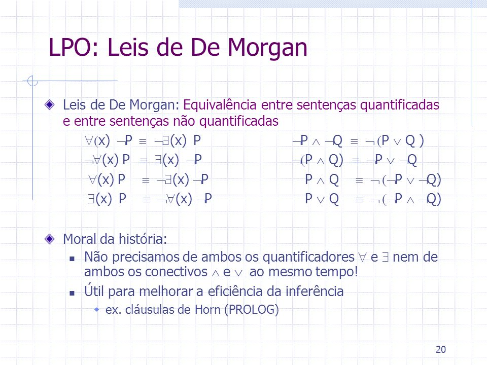 LPO: Leis de De Morgan Leis de De Morgan: Equivalência entre sentenças quantificadas e entre sentenças não quantificadas.
