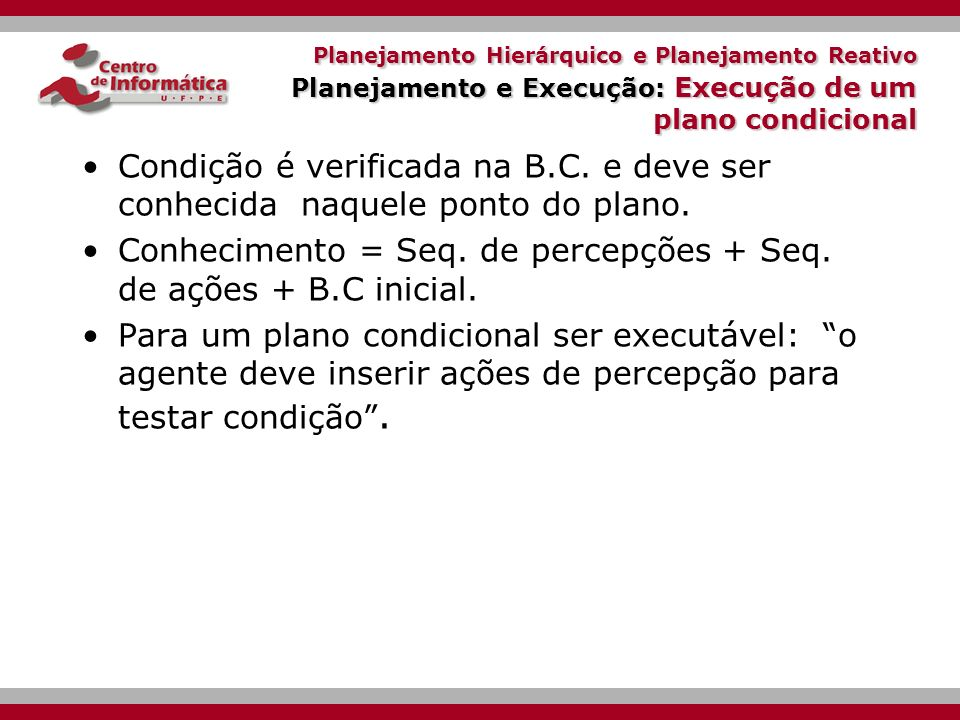 Conhecimento = Seq. de percepções + Seq. de ações + B.C inicial.