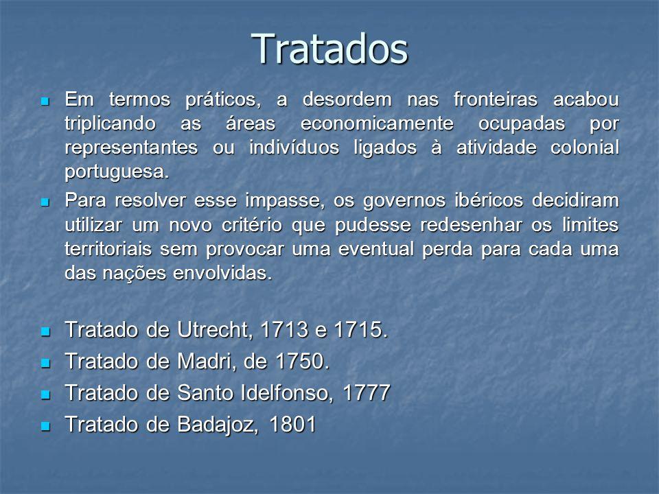 Tratados Tratado de Utrecht, 1713 e 1715. Tratado de Madri, de 1750.