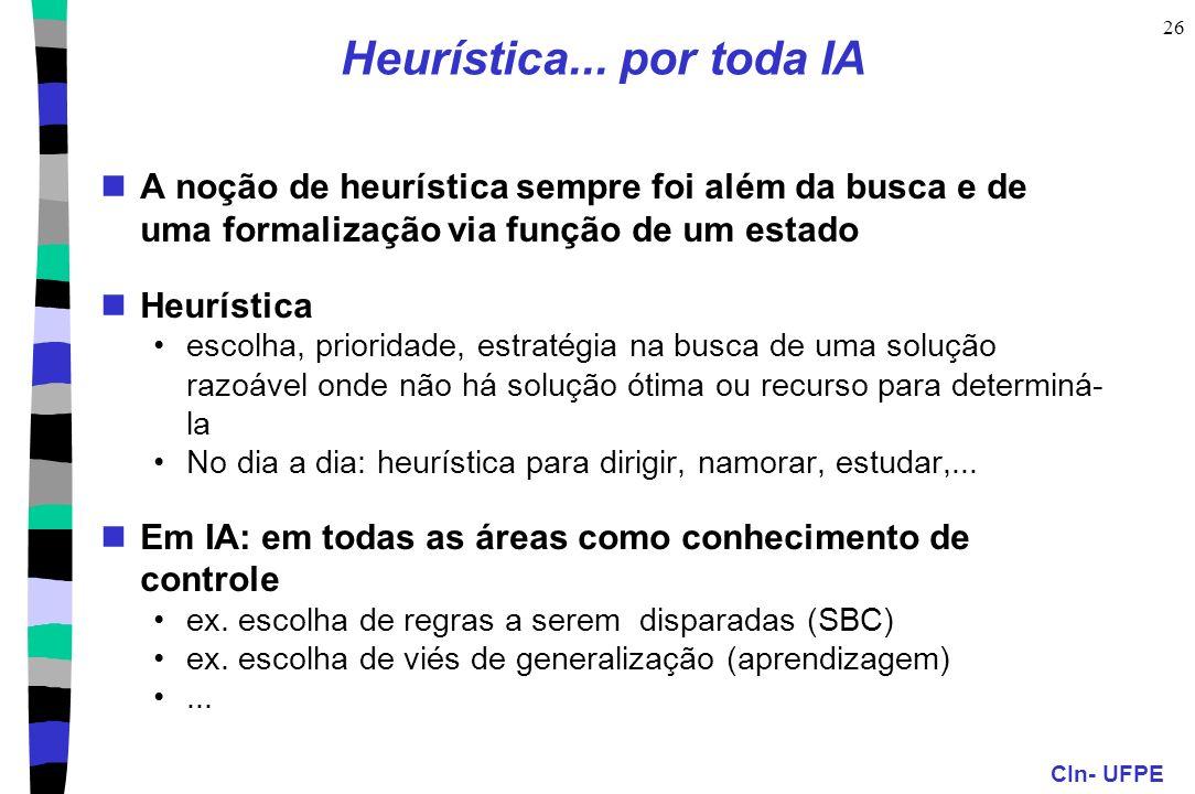 Heurística... por toda IAA noção de heurística sempre foi além da busca e de uma formalização via função de um estado.