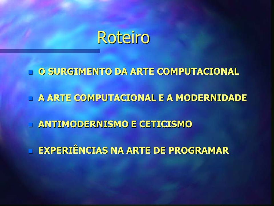 Roteiro O SURGIMENTO DA ARTE COMPUTACIONAL