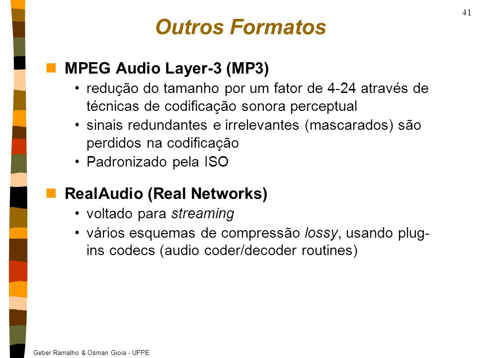 Outros Formatos MPEG Audio Layer-3 (MP3) RealAudio (Real Networks)