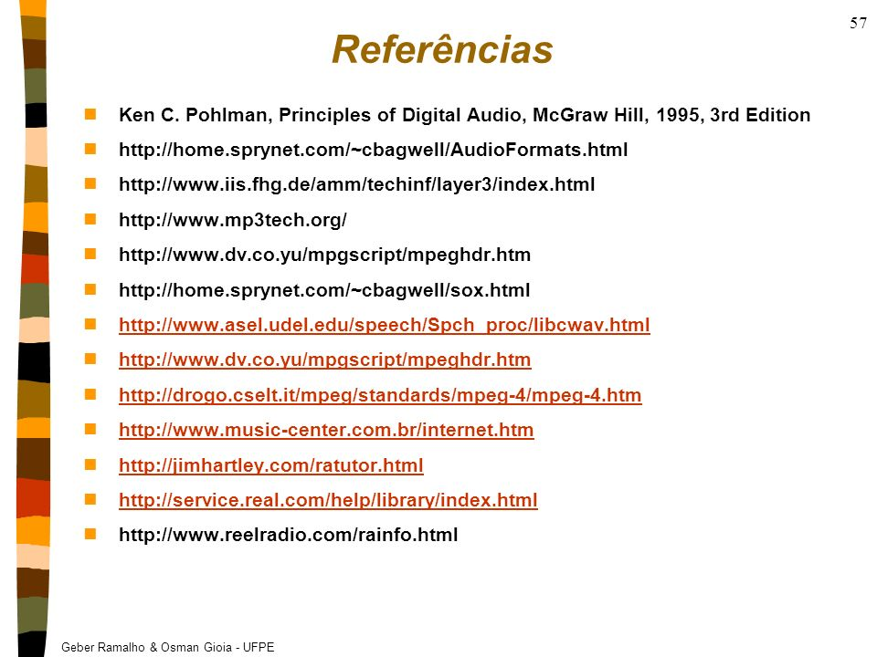 Referências Ken C. Pohlman, Principles of Digital Audio, McGraw Hill, 1995, 3rd Edition. http://home.sprynet.com/~cbagwell/AudioFormats.html.