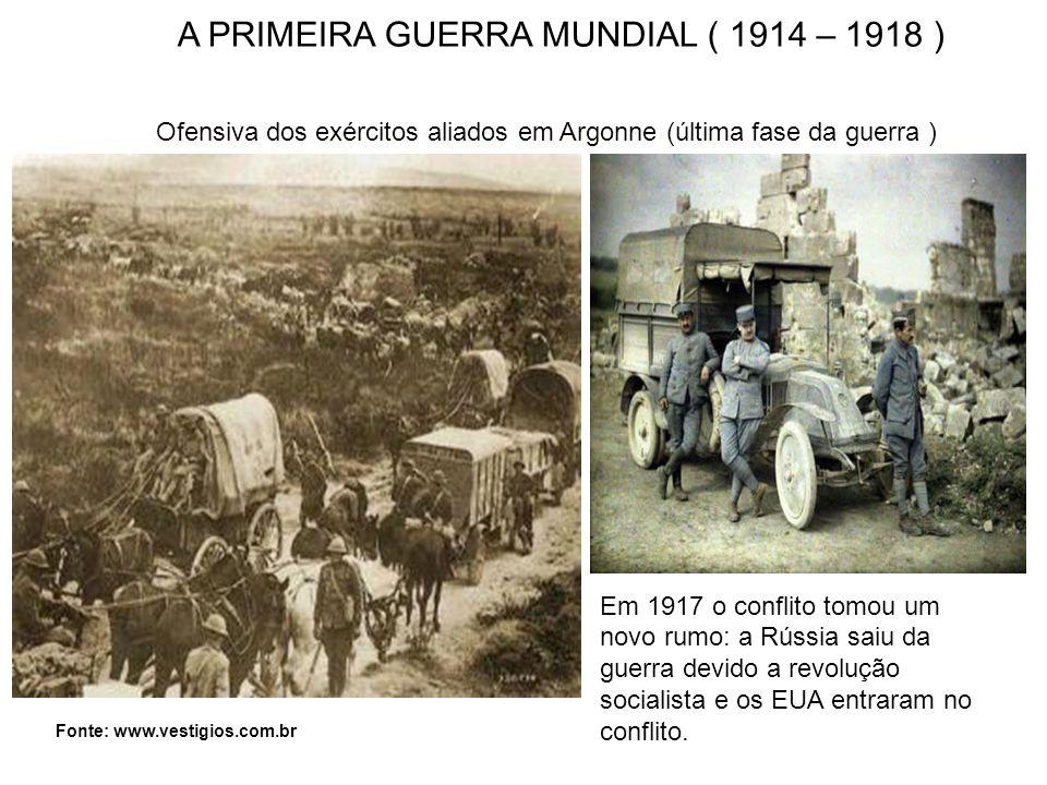 A PRIMEIRA GUERRA MUNDIAL ( 1914 – 1918 )