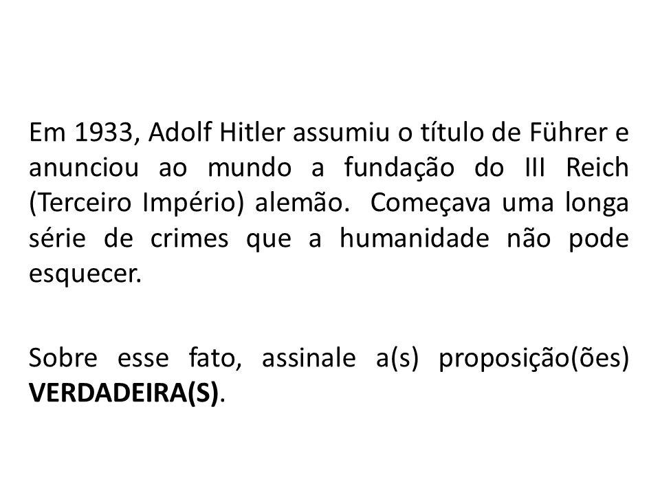 Em 1933, Adolf Hitler assumiu o título de Führer e anunciou ao mundo a fundação do III Reich (Terceiro Império) alemão.