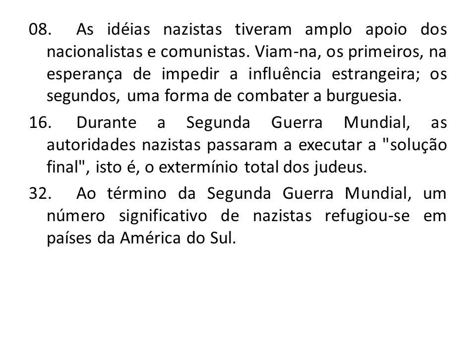 08.As idéias nazistas tiveram amplo apoio dos nacionalistas e comunistas.