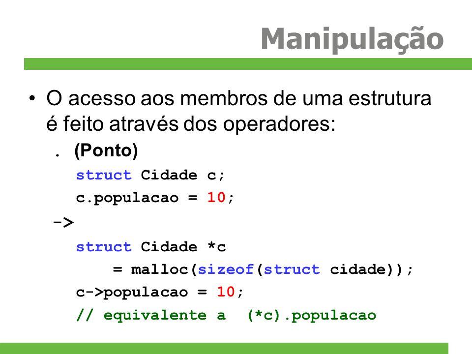 Manipulação O acesso aos membros de uma estrutura é feito através dos operadores: . (Ponto) struct Cidade c;