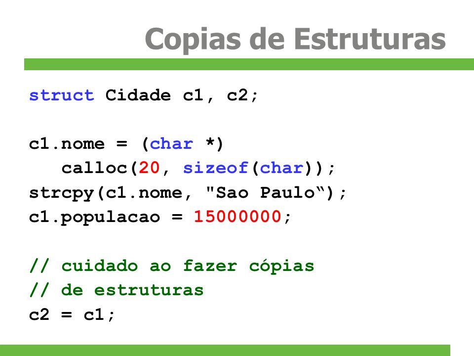 Copias de Estruturas struct Cidade c1, c2; c1.nome = (char *)