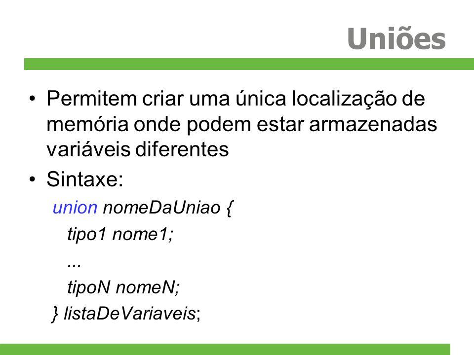 Uniões Permitem criar uma única localização de memória onde podem estar armazenadas variáveis diferentes.