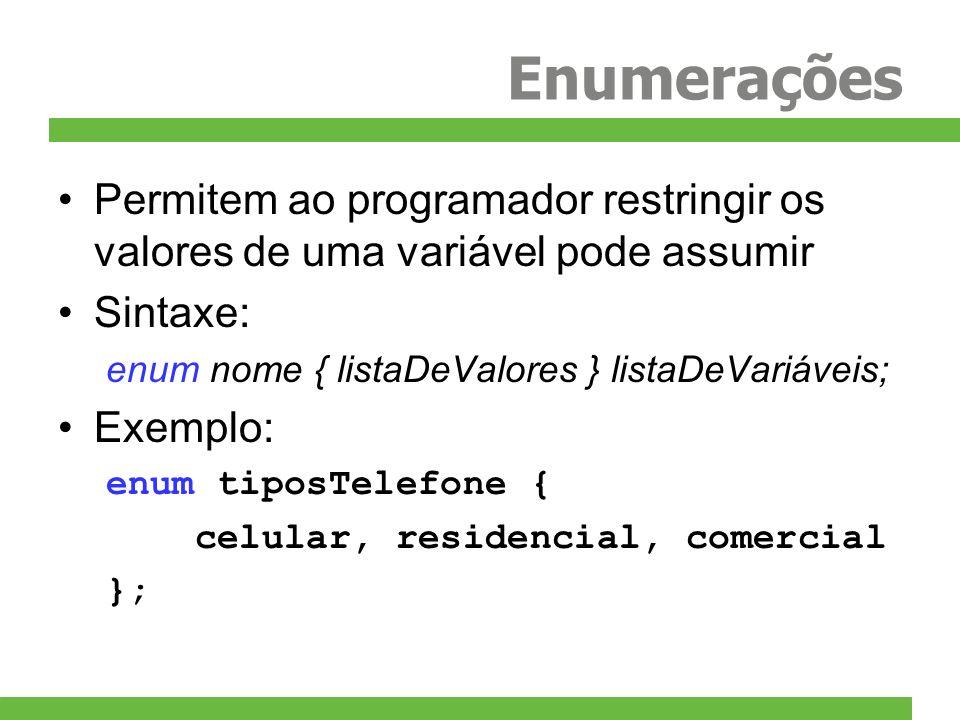 Enumerações Permitem ao programador restringir os valores de uma variável pode assumir. Sintaxe: enum nome { listaDeValores } listaDeVariáveis;