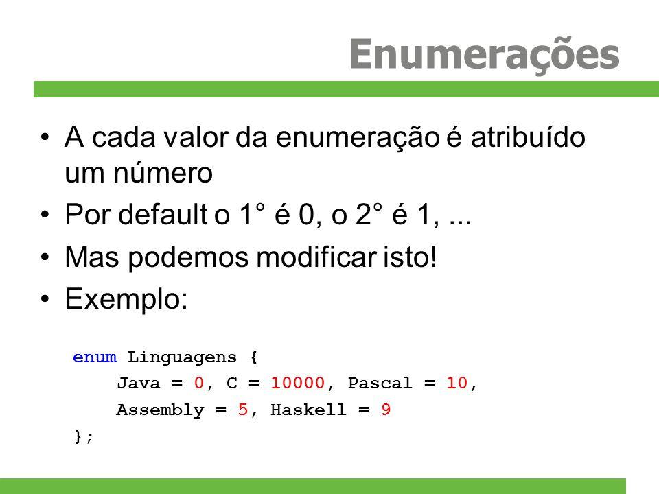 Enumerações A cada valor da enumeração é atribuído um número
