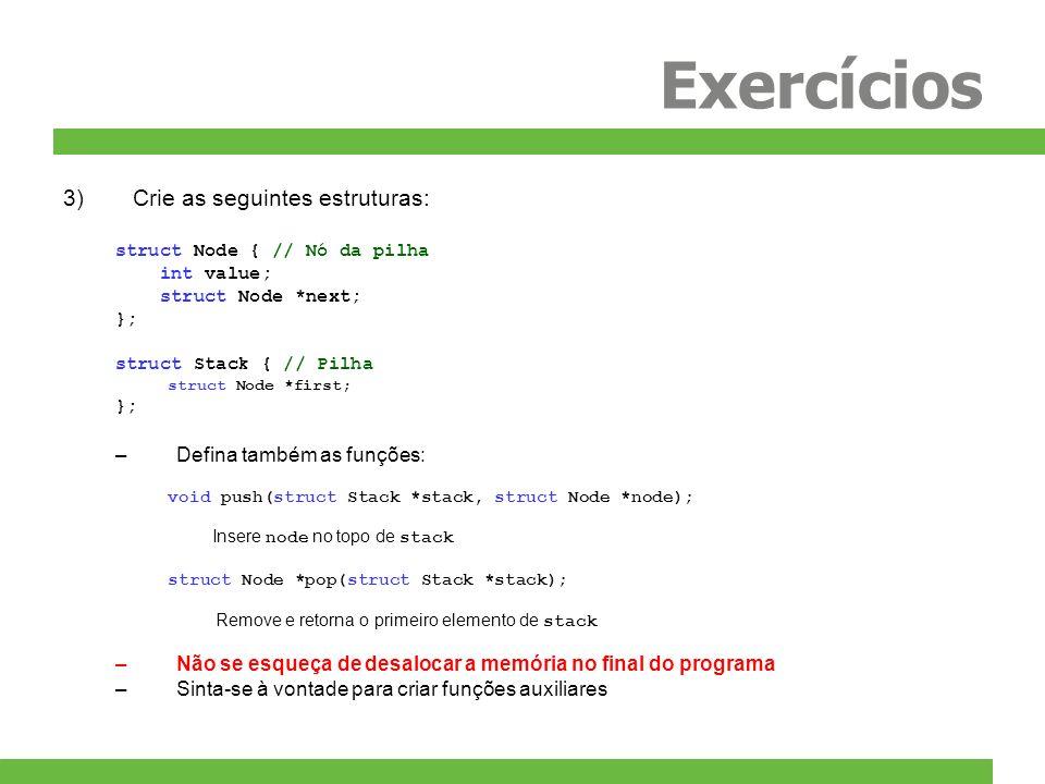 Exercícios Crie as seguintes estruturas: Defina também as funções: