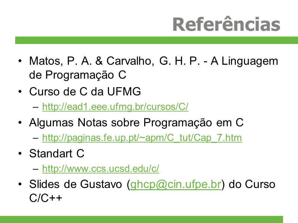 Referências Matos, P. A. & Carvalho, G. H. P. - A Linguagem de Programação C. Curso de C da UFMG. http://ead1.eee.ufmg.br/cursos/C/