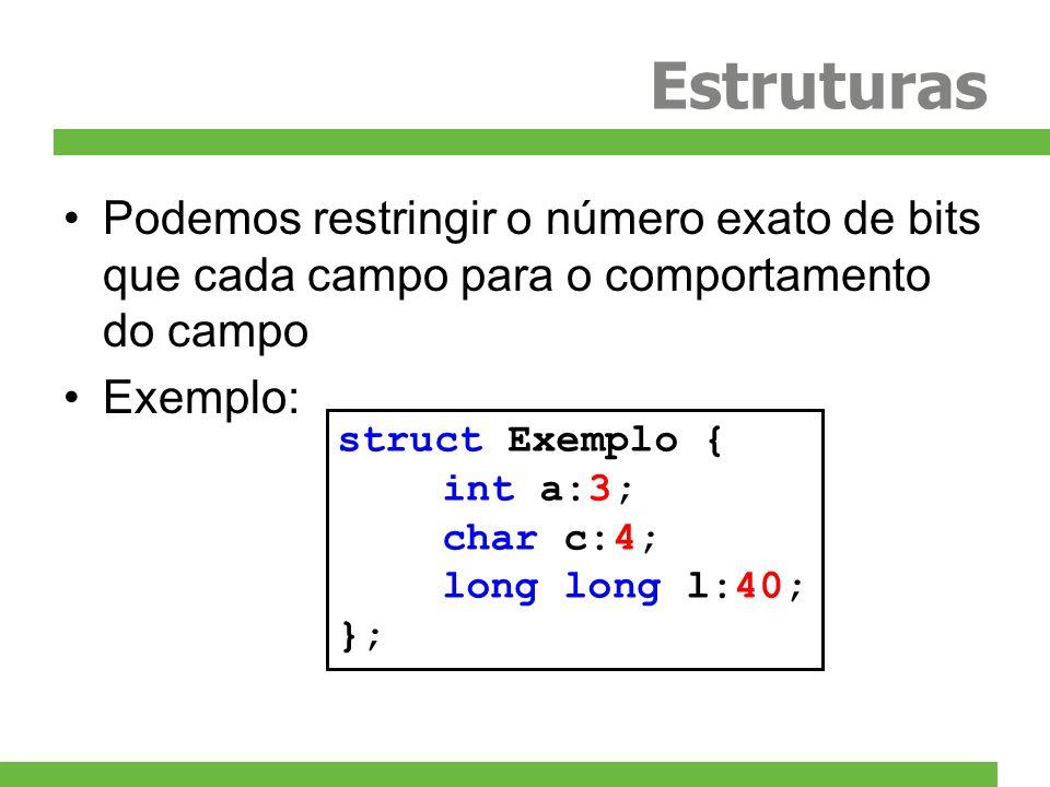 Estruturas Podemos restringir o número exato de bits que cada campo para o comportamento do campo. Exemplo: