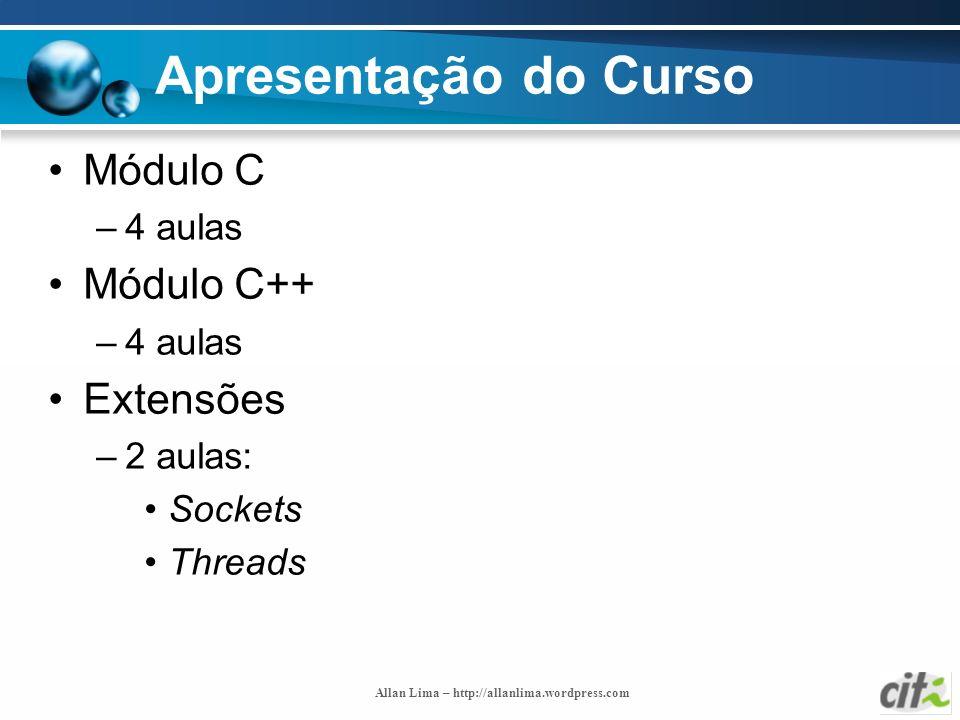 Apresentação do Curso Módulo C Módulo C++ Extensões 4 aulas 2 aulas: