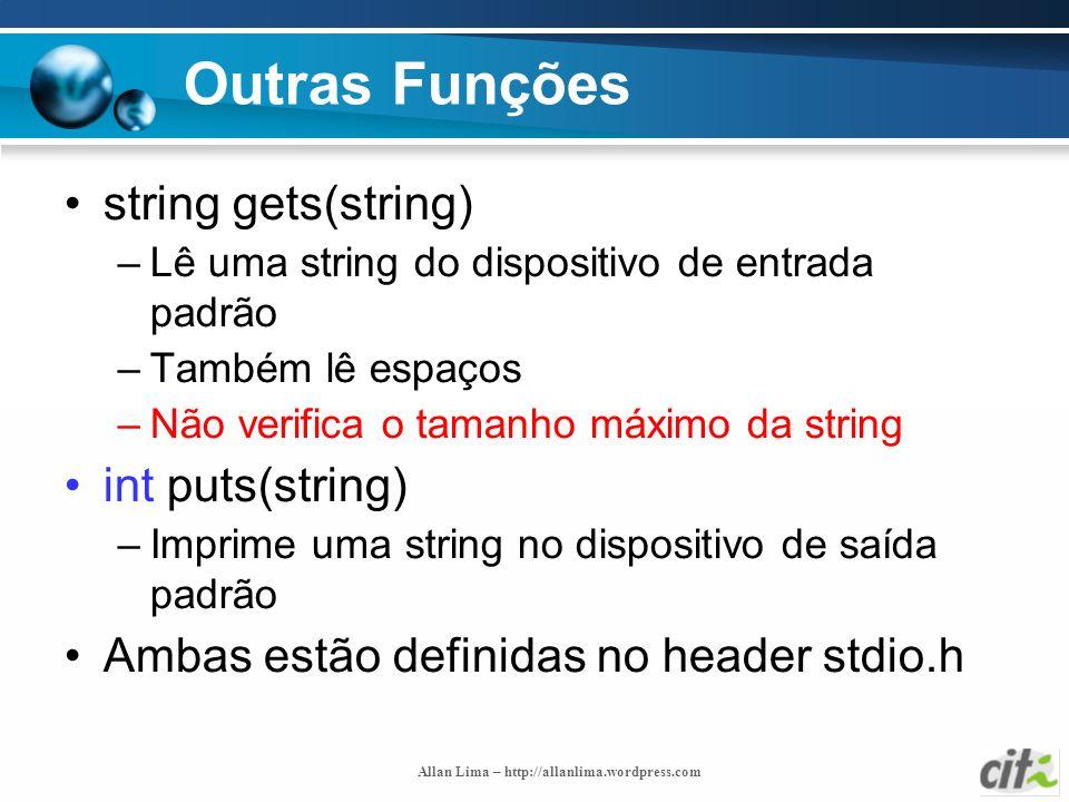 Outras Funções string gets(string) int puts(string)