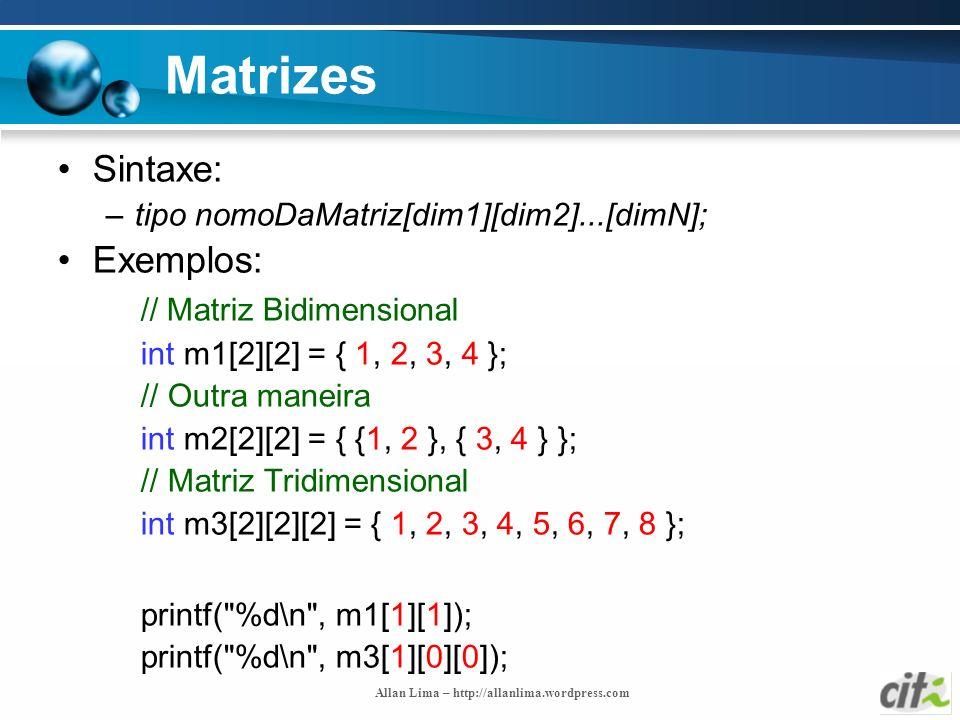 Matrizes Sintaxe: Exemplos: // Matriz Bidimensional