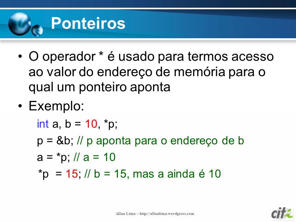 Ponteiros O operador * é usado para termos acesso ao valor do endereço de memória para o qual um ponteiro aponta.