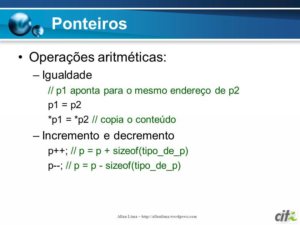 Ponteiros Operações aritméticas: Igualdade Incremento e decremento
