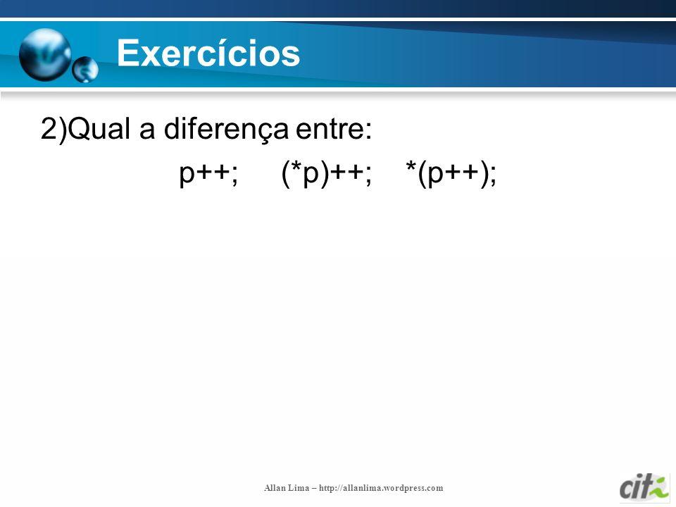 Exercícios 2)Qual a diferença entre: p++; (*p)++; *(p++);