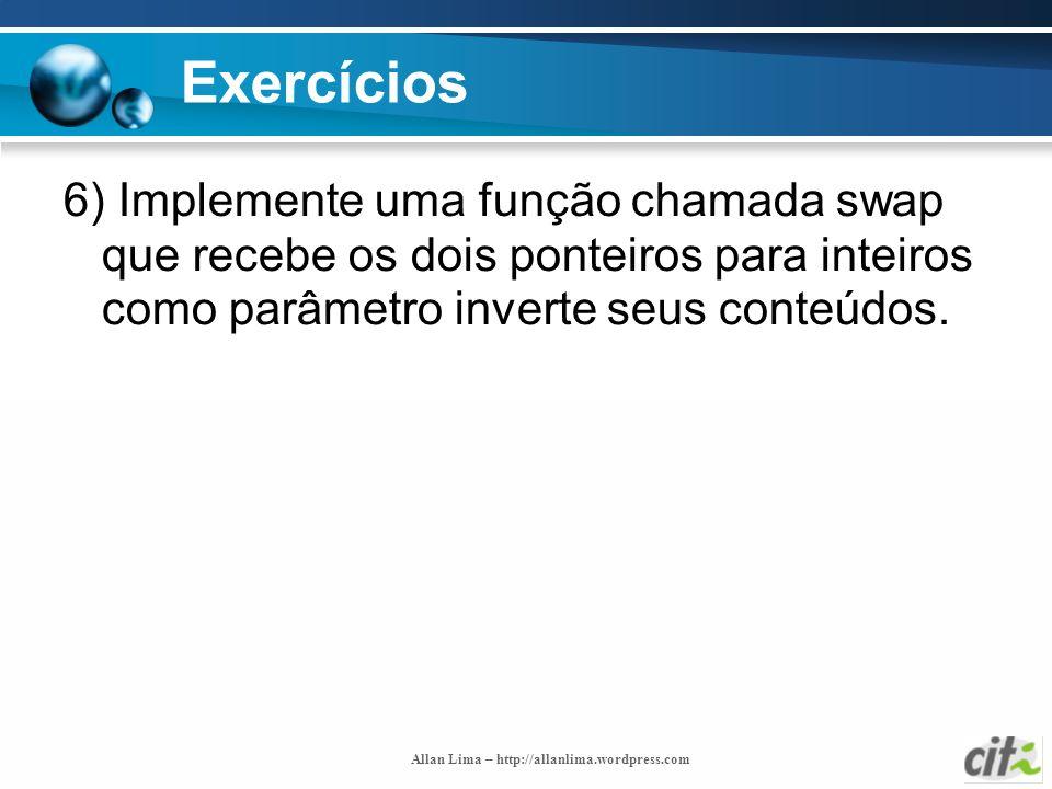 Exercícios 6) Implemente uma função chamada swap que recebe os dois ponteiros para inteiros como parâmetro inverte seus conteúdos.