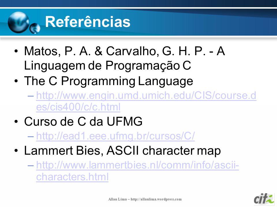 ReferênciasMatos, P. A. & Carvalho, G. H. P. - A Linguagem de Programação C. The C Programming Language.