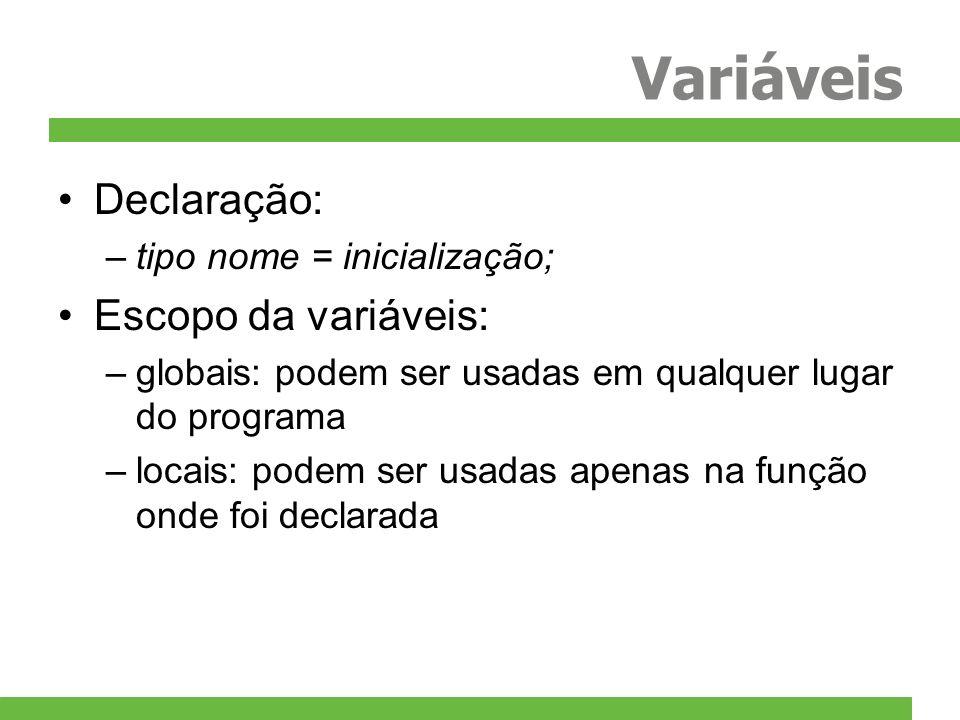 Variáveis Declaração: Escopo da variáveis: tipo nome = inicialização;