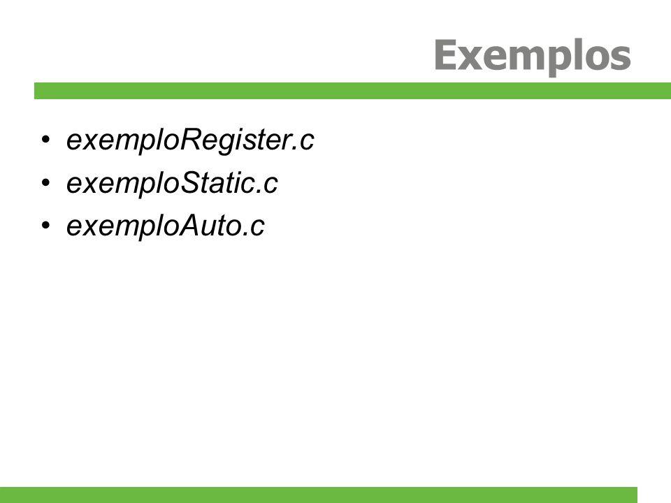 Exemplos exemploRegister.c exemploStatic.c exemploAuto.c