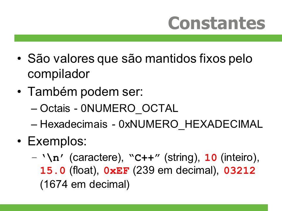 Constantes São valores que são mantidos fixos pelo compilador