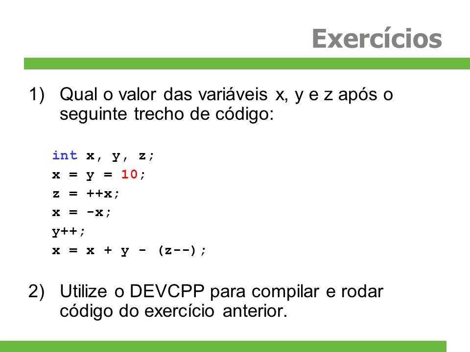 Exercícios Qual o valor das variáveis x, y e z após o seguinte trecho de código: int x, y, z; x = y = 10;