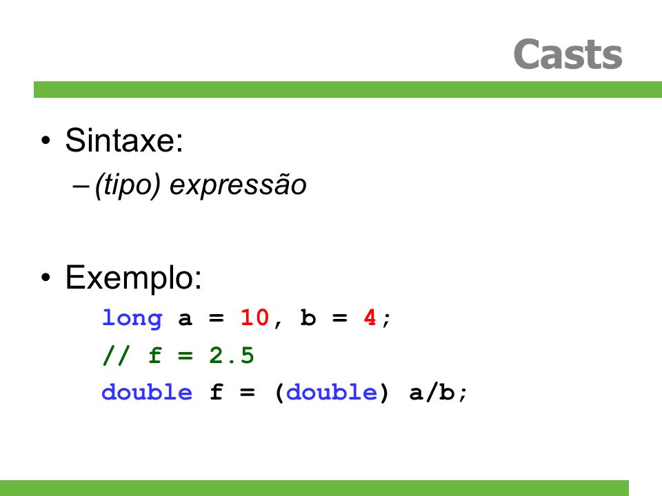 Casts Sintaxe: Exemplo: (tipo) expressão long a = 10, b = 4;